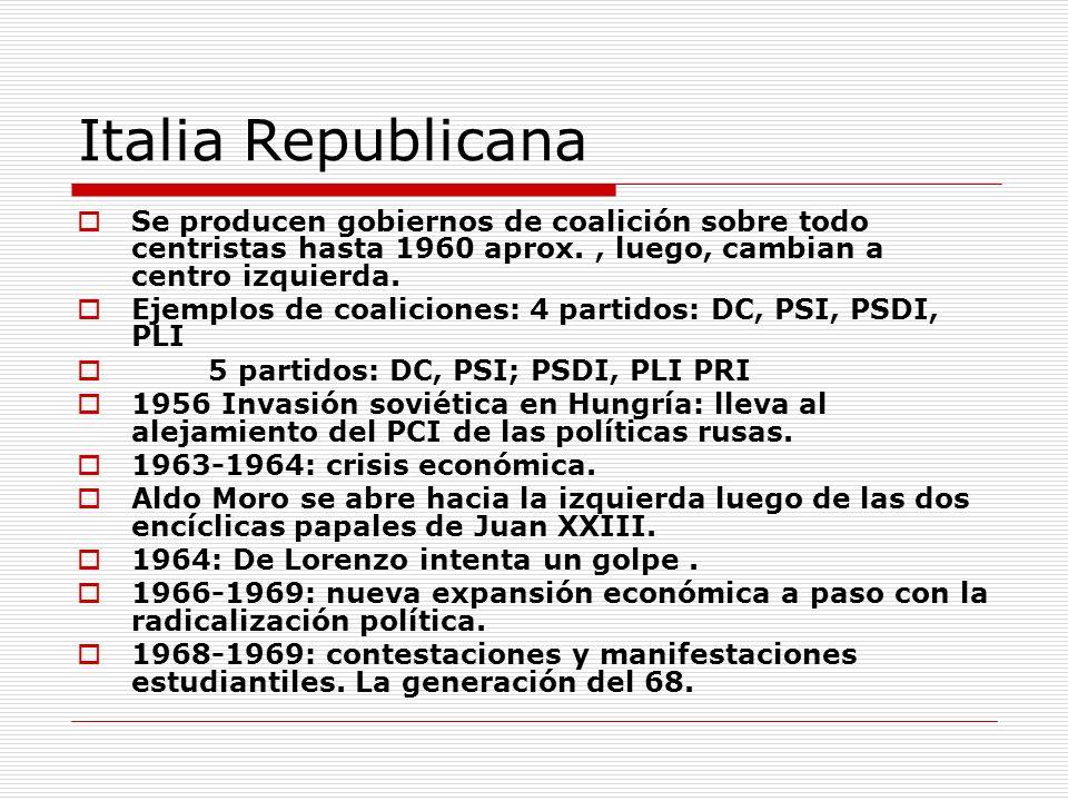 Italia Republicana Se producen gobiernos de coalición sobre todo centristas hasta 1960 aprox., luego, cambian a centro izquierda. Ejemplos de coalicio