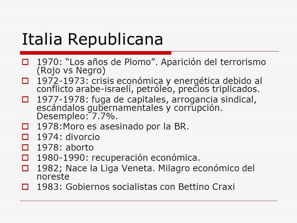 Italia Republicana 1970: Los años de Plomo. Aparición del terrorismo (Rojo vs Negro) 1972-1973: crisis económica y energética debido al conflicto arab