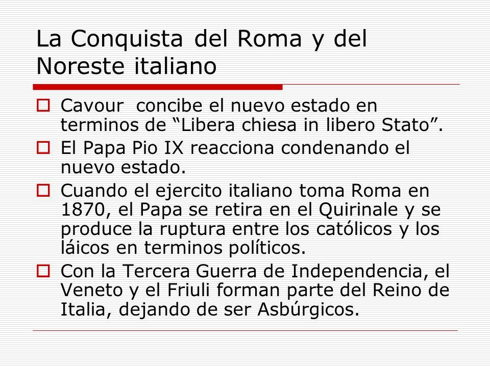 La Conquista del Roma y del Noreste italiano Cavour concibe el nuevo estado en terminos de Libera chiesa in libero Stato.
