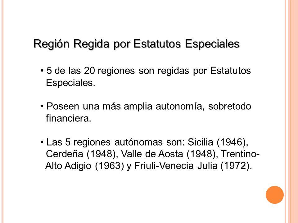 Región Regida por Estatutos Especiales 5 de las 20 regiones son regidas por Estatutos Especiales. Poseen una más amplia autonomía, sobretodo financier