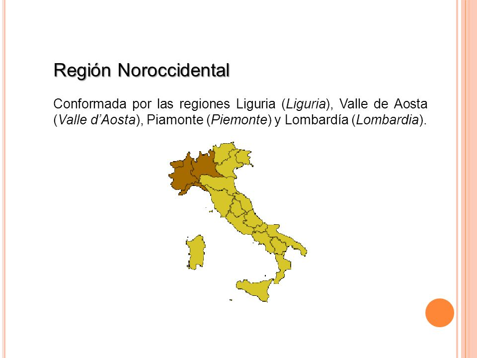 Región Noroccidental Conformada por las regiones Liguria (Liguria), Valle de Aosta (Valle dAosta), Piamonte (Piemonte) y Lombardía (Lombardia).
