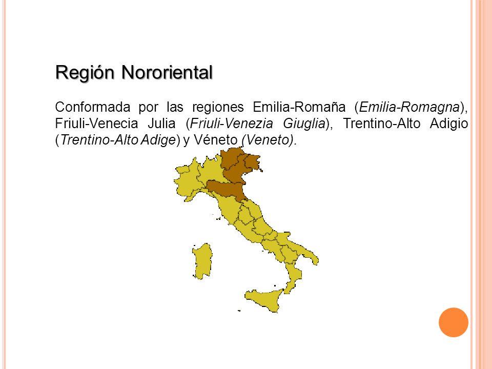 Región Nororiental Conformada por las regiones Emilia-Romaña (Emilia-Romagna), Friuli-Venecia Julia (Friuli-Venezia Giuglia), Trentino-Alto Adigio (Tr