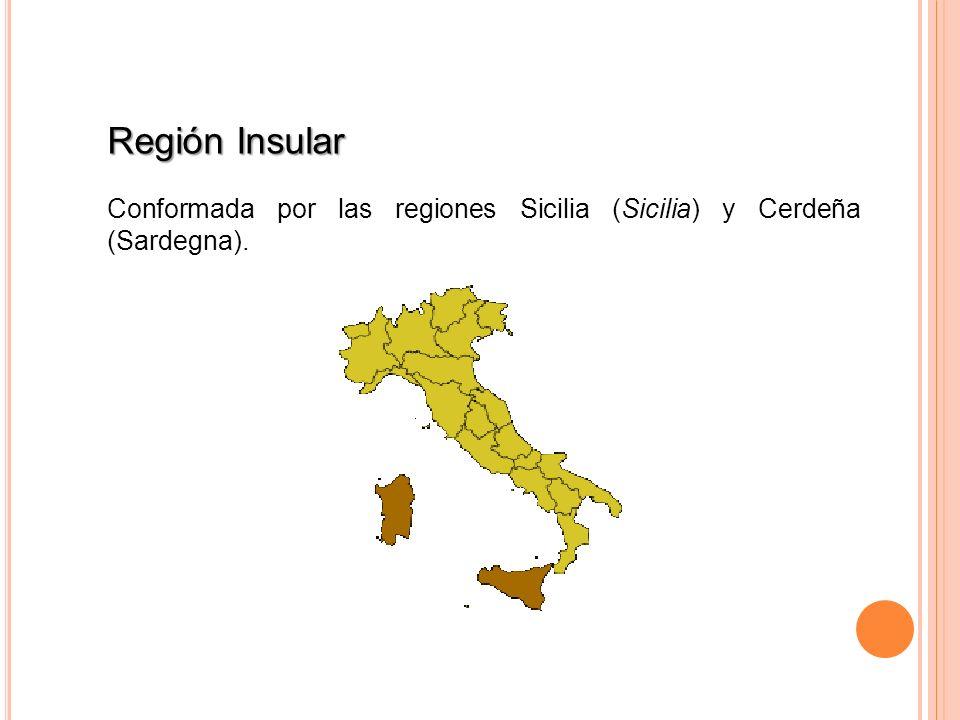 Región Insular Conformada por las regiones Sicilia (Sicilia) y Cerdeña (Sardegna).