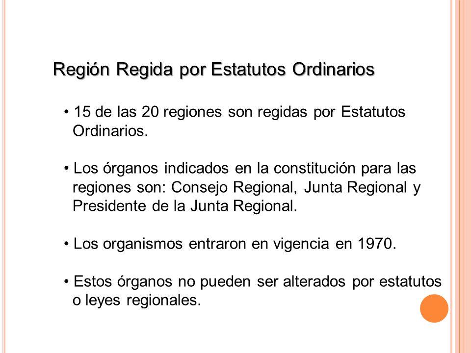 Región Regida por Estatutos Ordinarios 15 de las 20 regiones son regidas por Estatutos Ordinarios. Los órganos indicados en la constitución para las r