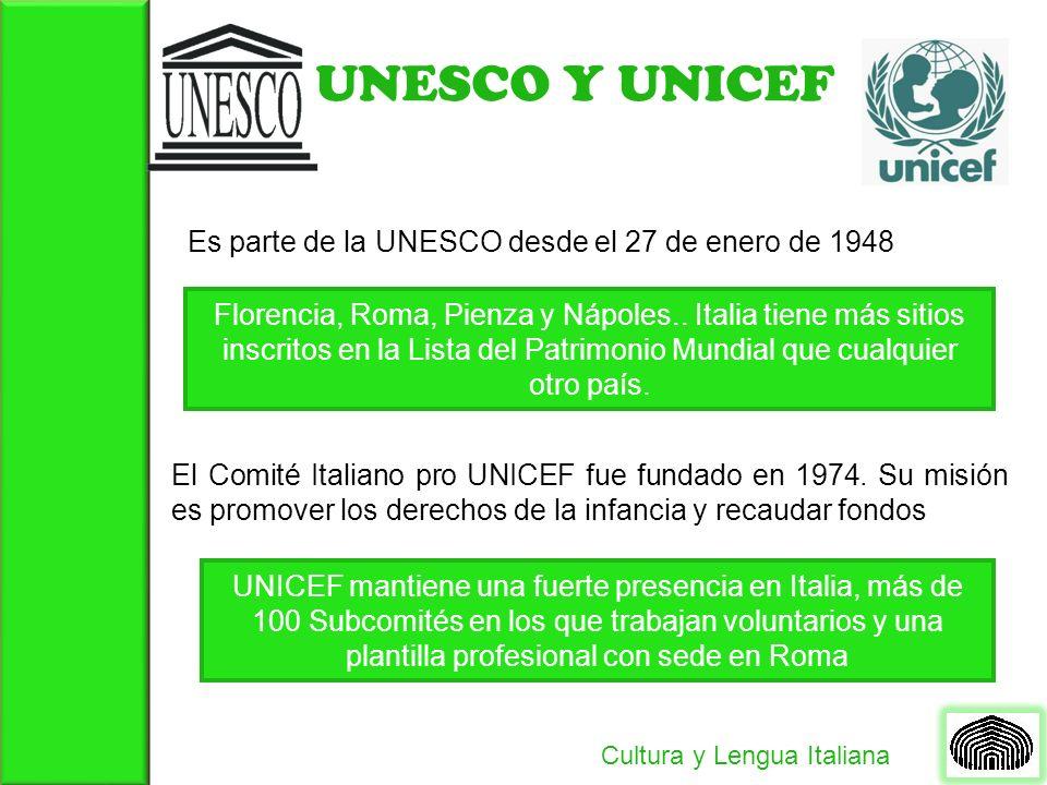 UNESCO Y UNICEF Cultura y Lengua Italiana Es parte de la UNESCO desde el 27 de enero de 1948 Florencia, Roma, Pienza y Nápoles.. Italia tiene más siti