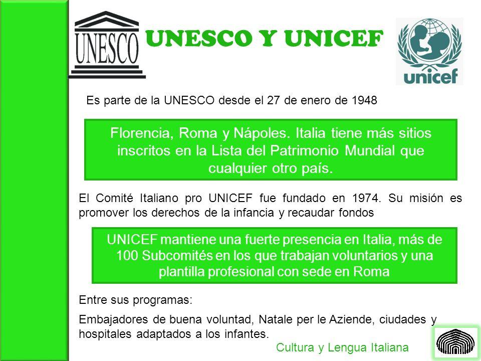 UNESCO Y UNICEF Cultura y Lengua Italiana Es parte de la UNESCO desde el 27 de enero de 1948 Florencia, Roma y Nápoles.