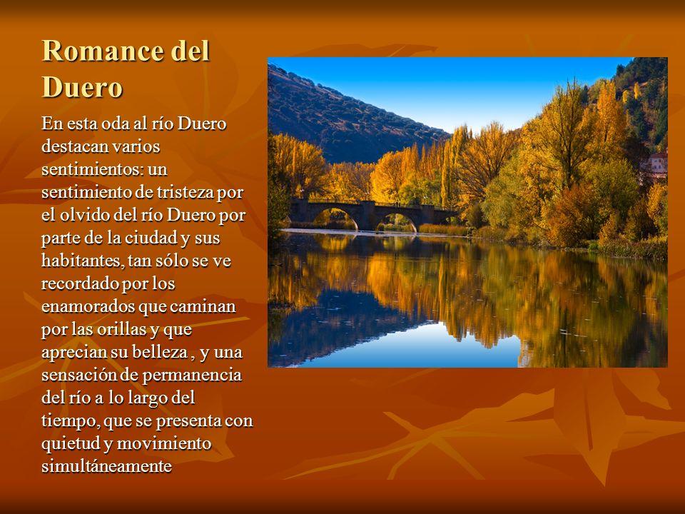 Romance del Duero En esta oda al río Duero destacan varios sentimientos: un sentimiento de tristeza por el olvido del río Duero por parte de la ciudad
