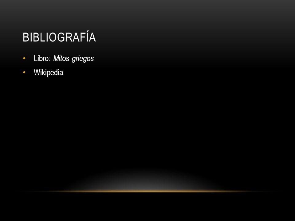BIBLIOGRAFÍA Libro: Mitos griegos Wikipedia