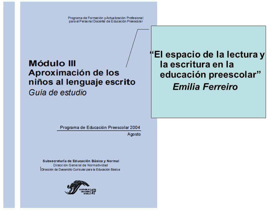 El espacio de la lectura y la escritura en la educación preescolar Emilia Ferreiro