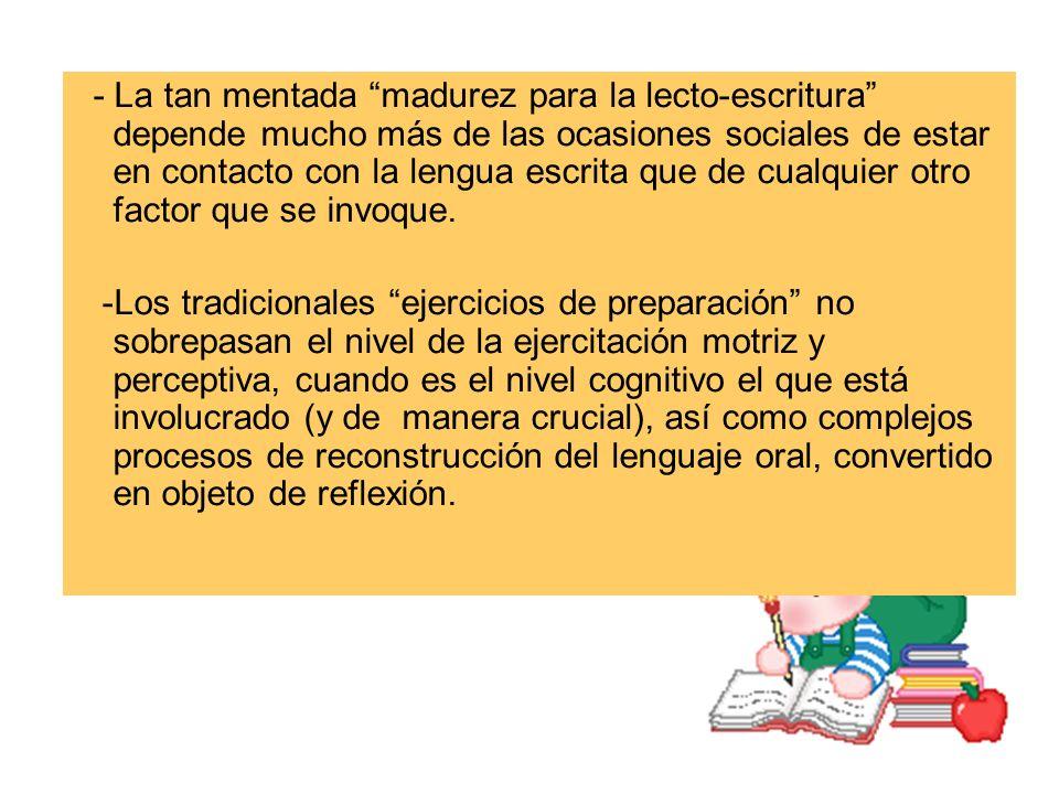 - La tan mentada madurez para la lecto-escritura depende mucho más de las ocasiones sociales de estar en contacto con la lengua escrita que de cualqui