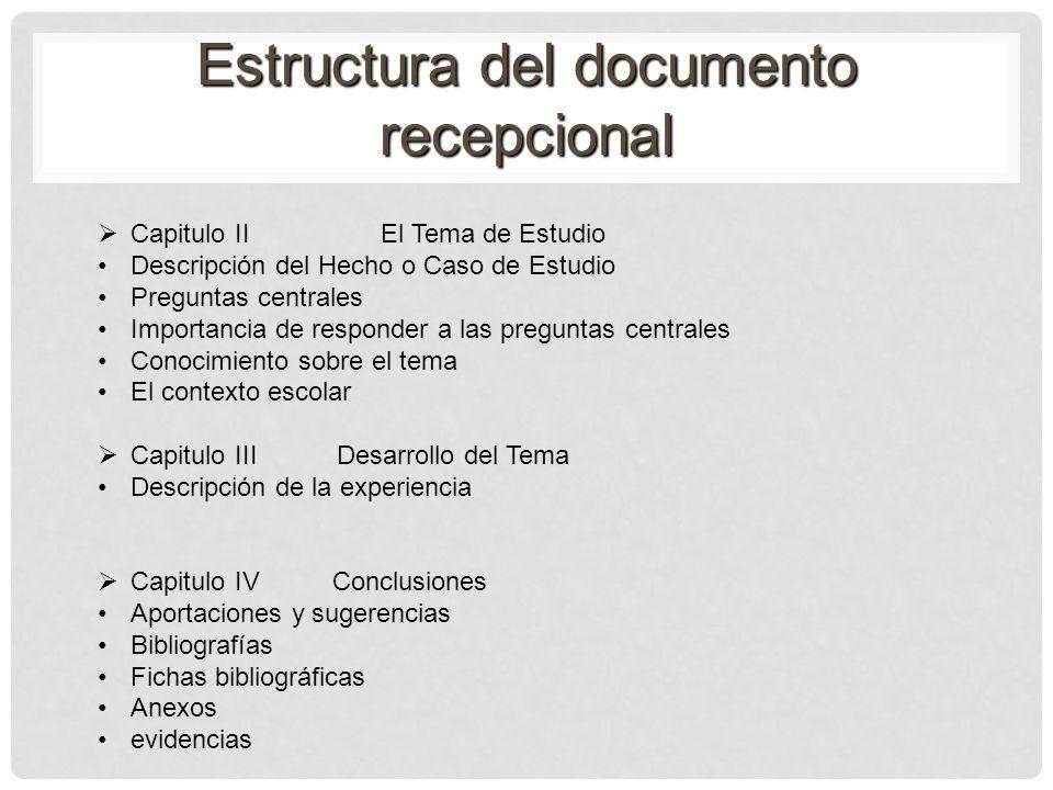 Estructura del documento recepcional Capitulo II El Tema de Estudio Descripción del Hecho o Caso de Estudio Preguntas centrales Importancia de respond