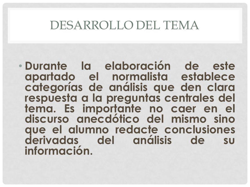 DESARROLLO DEL TEMA Durante la elaboración de este apartado el normalista establece categorías de análisis que den clara respuesta a la preguntas cent