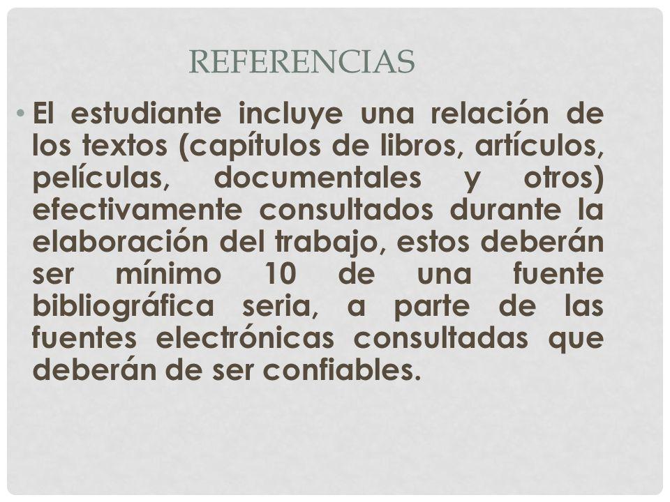 REFERENCIAS El estudiante incluye una relación de los textos (capítulos de libros, artículos, películas, documentales y otros) efectivamente consultad