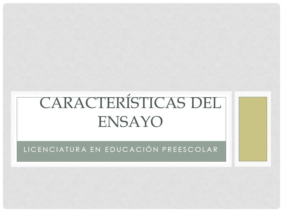 LICENCIATURA EN EDUCACIÓN PREESCOLAR CARACTERÍSTICAS DEL ENSAYO
