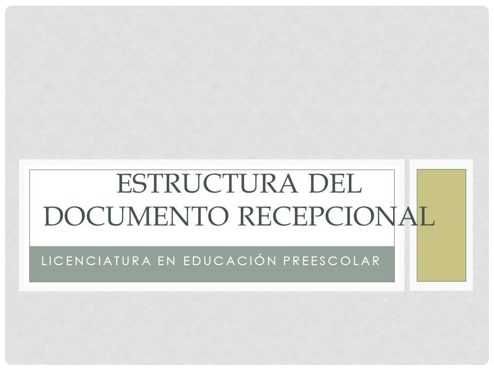 Estructura del documento recepcional Portadilla Dedicatorias Índice Presentación Capitulo I Introducción Elección del tema y Línea temática Razones Personales Propósitos de estudio Dificultades presentadas en los propósitos de estudio Propósitos logrados.