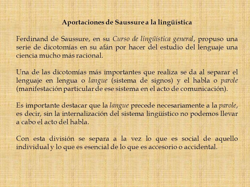 Aportaciones de Saussure a la lingüística Ferdinand de Saussure, en su Curso de lingüística general, propuso una serie de dicotomías en su afán por ha