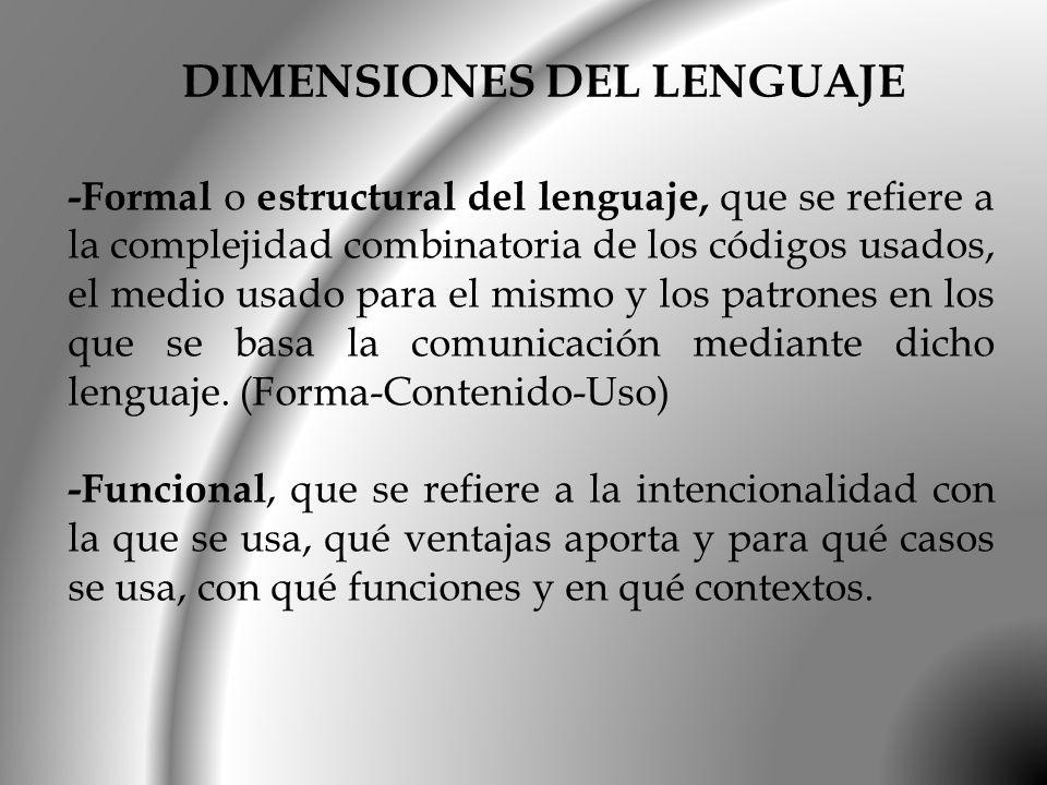-Formal o estructural del lenguaje, que se refiere a la complejidad combinatoria de los códigos usados, el medio usado para el mismo y los patrones en