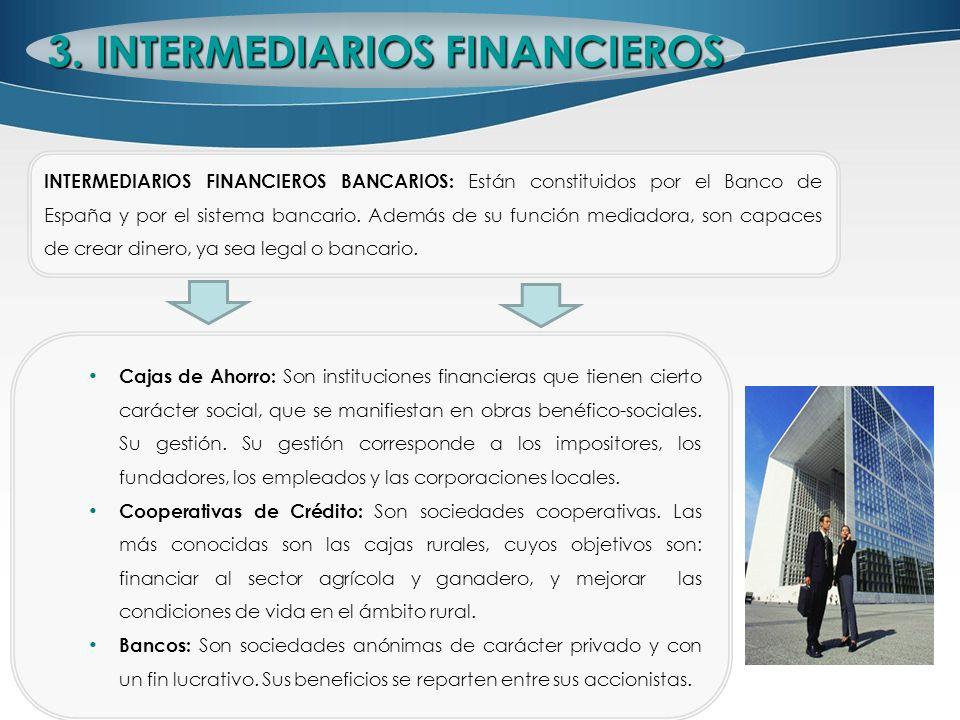 INTERMEDIARIOS FINANCIEROS BANCARIOS: Están constituidos por el Banco de España y por el sistema bancario. Además de su función mediadora, son capaces