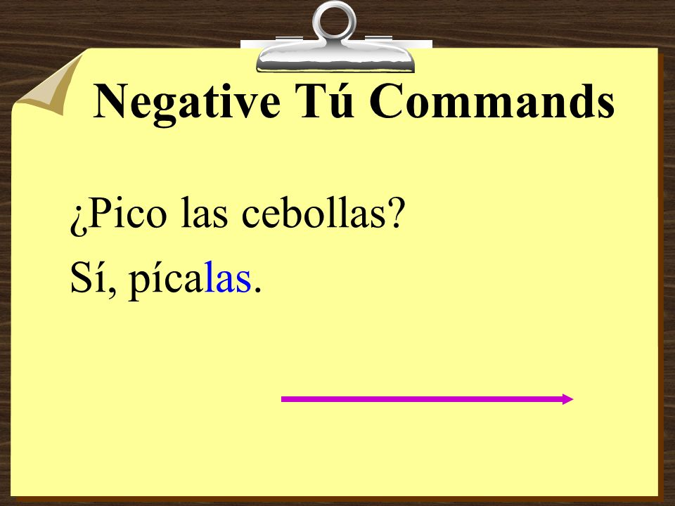 Negative Tú Commands If the pronoun is added to a command form that has two or more syllables, write an accent mark on the syllable stressed in the pr