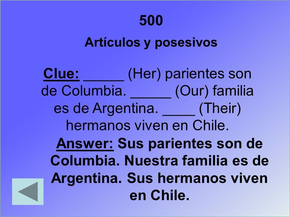 Clue: _____ (Her) parientes son de Columbia. _____ (Our) familia es de Argentina. ____ (Their) hermanos viven en Chile. Answer: Sus parientes son de C