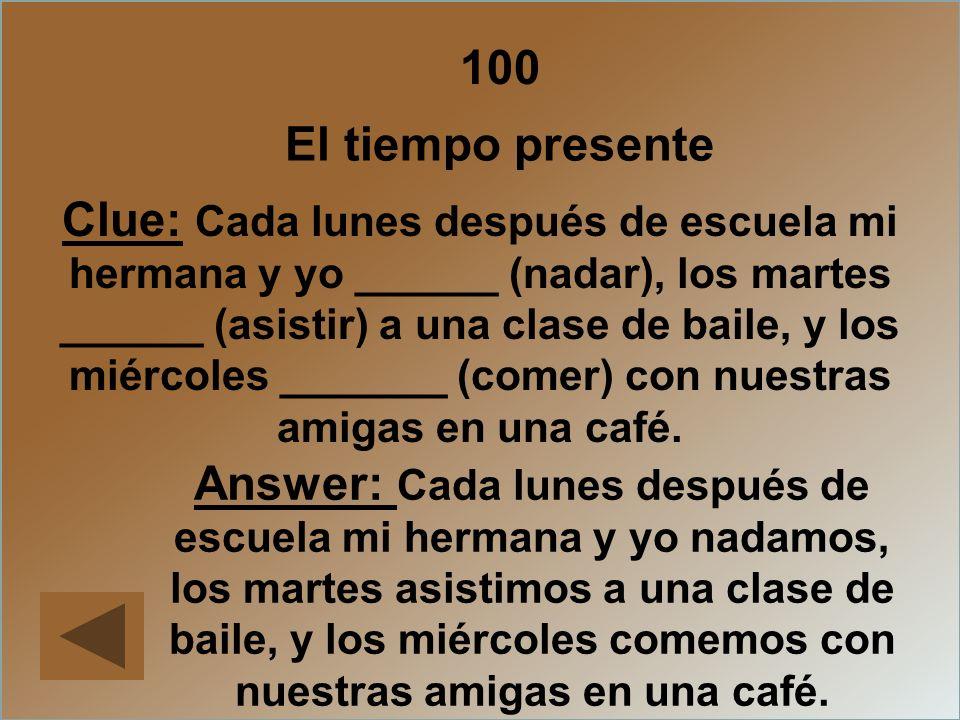 100 El tiempo presente Clue: Cada lunes después de escuela mi hermana y yo ______ (nadar), los martes ______ (asistir) a una clase de baile, y los mié