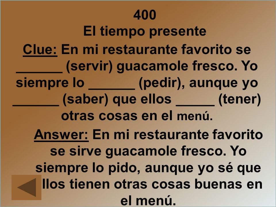 400 El tiempo presente Clue: En mi restaurante favorito se ______ (servir) guacamole fresco. Yo siempre lo ______ (pedir), aunque yo ______ (saber) qu