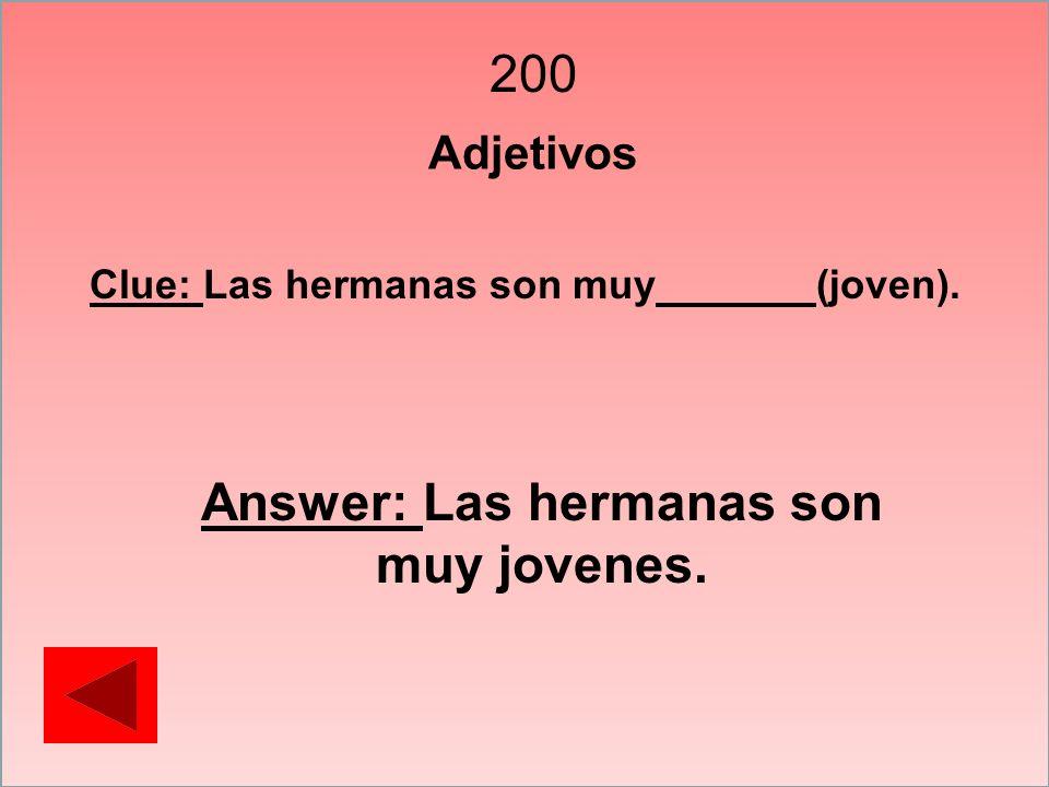 200 Adjetivos Clue: Las hermanas son muy ______ (joven). Answer: Las hermanas son muy jovenes.