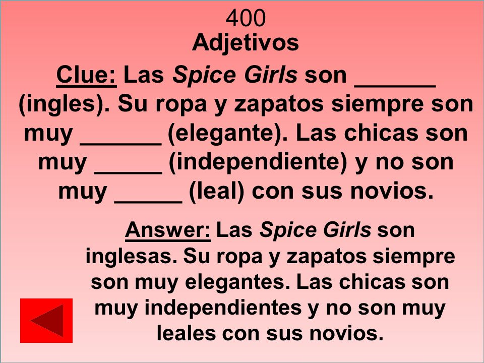 400 Adjetivos Clue: Las Spice Girls son ______ (ingles). Su ropa y zapatos siempre son muy ______ (elegante). Las chicas son muy _____ (independiente)