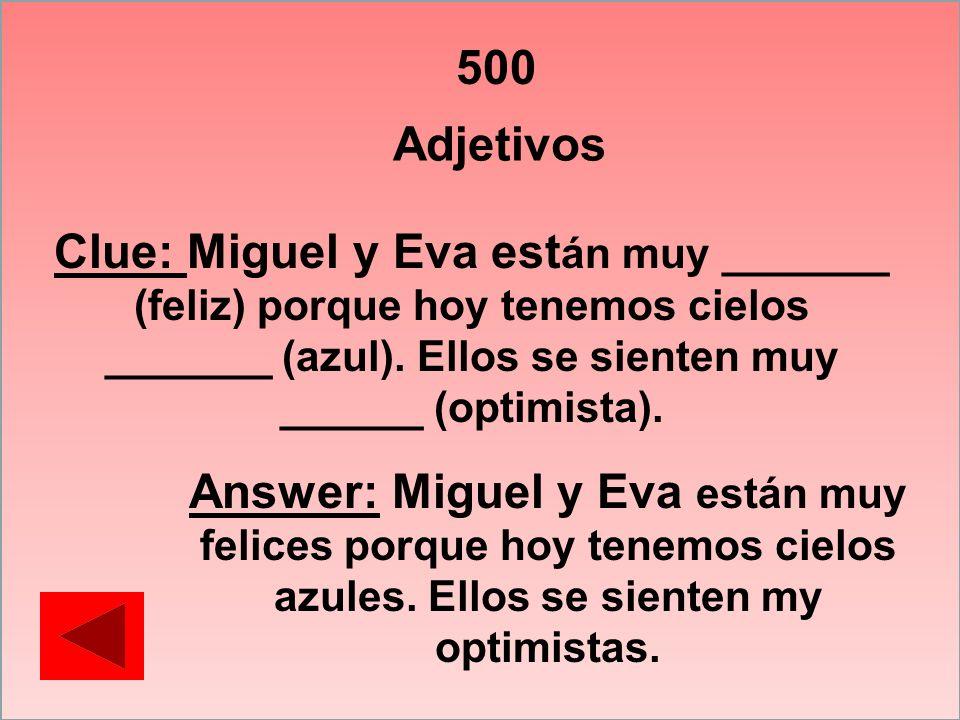 500 Adjetivos Clue: Miguel y Eva est án muy _______ (feliz) porque hoy tenemos cielos _______ (azul). Ellos se sienten muy ______ (optimista). Answer: