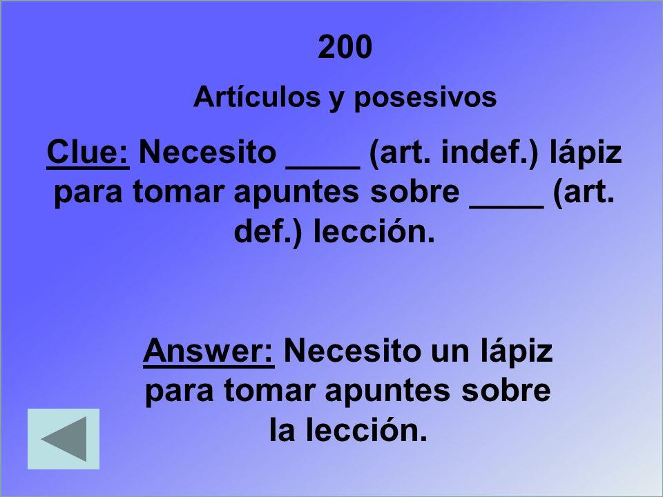 200 Artículos y posesivos Clue: Necesito ____ (art. indef.) lápiz para tomar apuntes sobre ____ (art. def.) lección. Answer: Necesito un lápiz para to