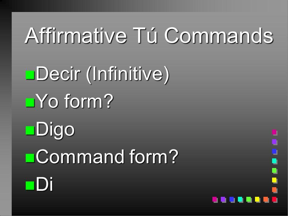 Affirmative Tú Commands n Tener (Infinitive) n Yo form n Tengo n Command form n Ten