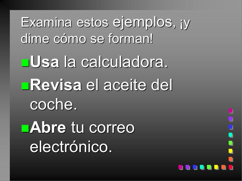 Examina estos ejemplos, ¡y dime cómo se forman.n Usa la calculadora.