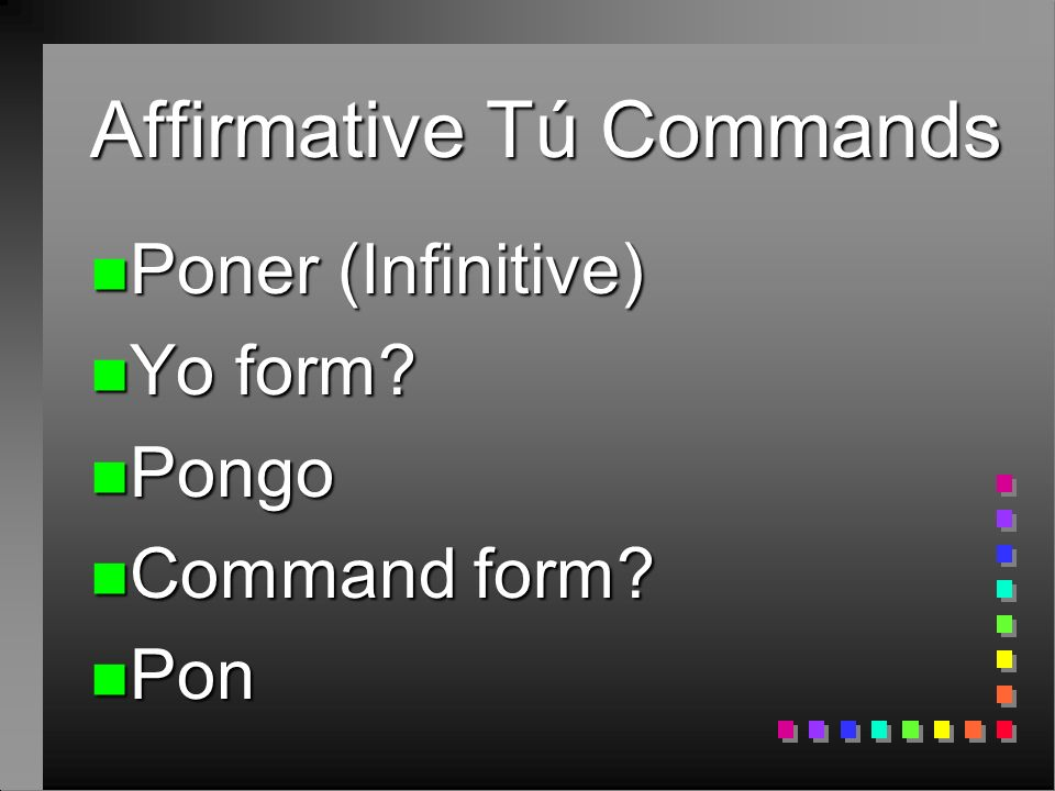 Go verbs n As you might have noticed, many of the irregular tú commands end in – go in the yo form of the present tense (i.e.