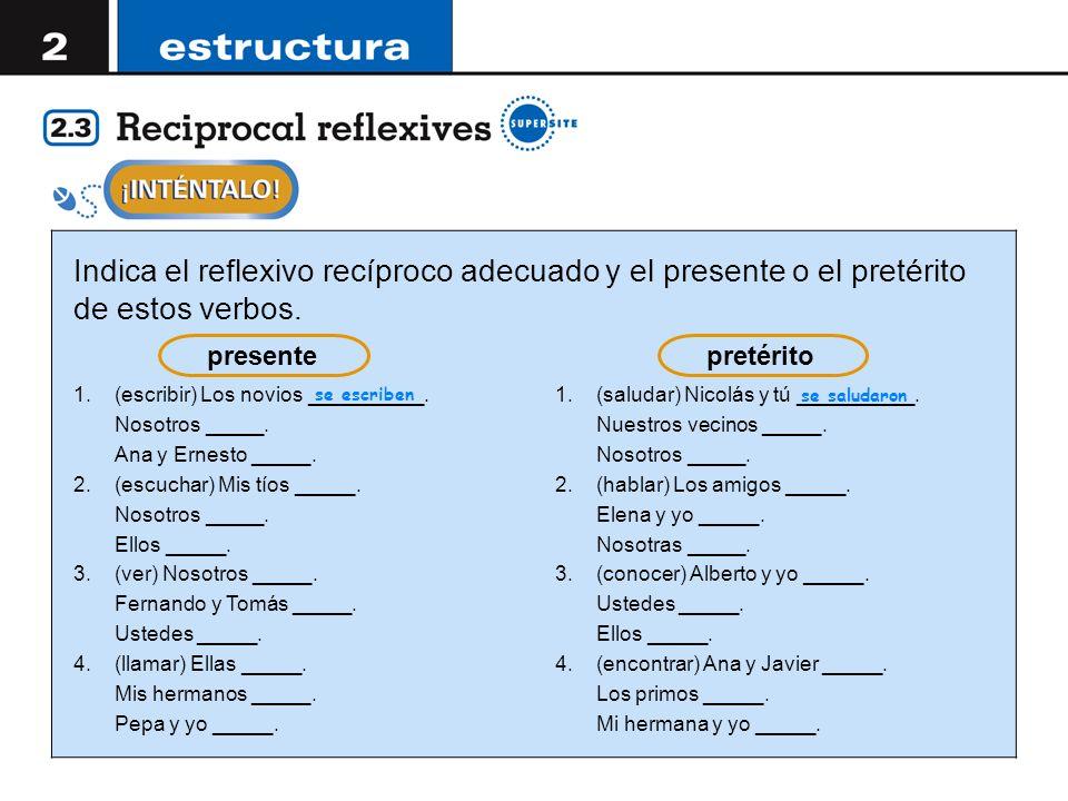Indica el reflexivo recíproco adecuado y el presente o el pretérito de estos verbos. 1.(escribir) Los novios __________. Nosotros _____. Ana y Ernesto