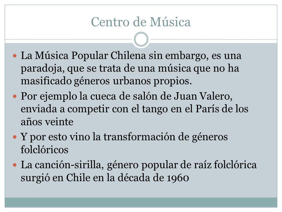 Centro de Música La Música Popular Chilena sin embargo, es una paradoja, que se trata de una música que no ha masificado géneros urbanos propios. Por