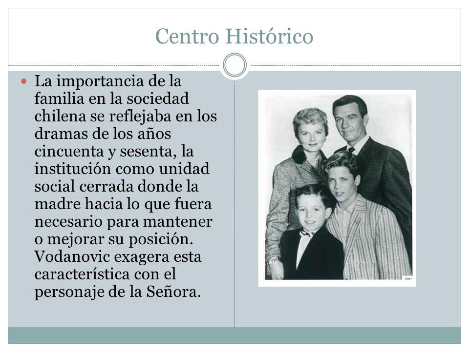 Centro Histórico La importancia de la familia en la sociedad chilena se reflejaba en los dramas de los años cincuenta y sesenta, la institución como u