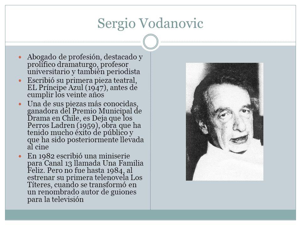 Sergio Vodanovic Abogado de profesión, destacado y prolífico dramaturgo, profesor universitario y también periodista Escribió su primera pieza teatral