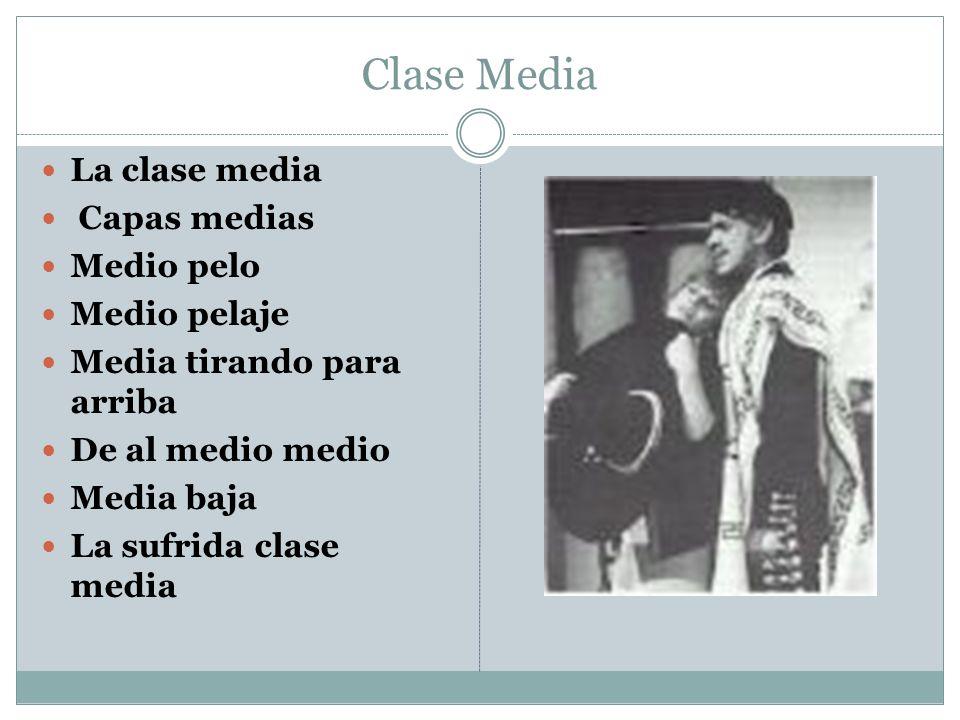 Clase Media La clase media Capas medias Medio pelo Medio pelaje Media tirando para arriba De al medio medio Media baja La sufrida clase media