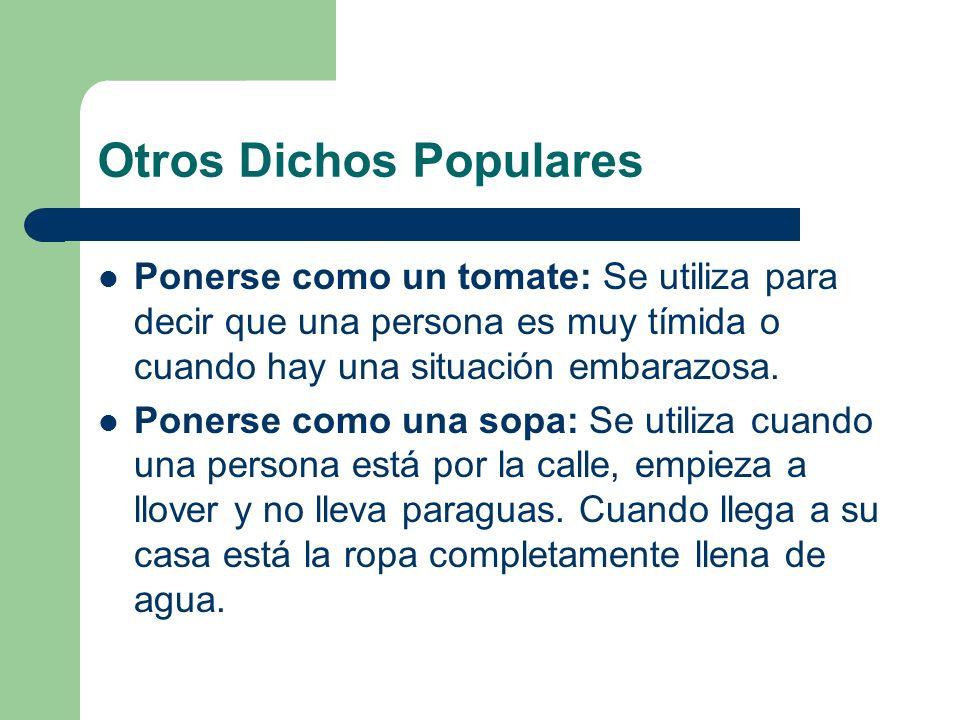 Otros Dichos Populares Ponerse como un tomate: Se utiliza para decir que una persona es muy tímida o cuando hay una situación embarazosa. Ponerse como