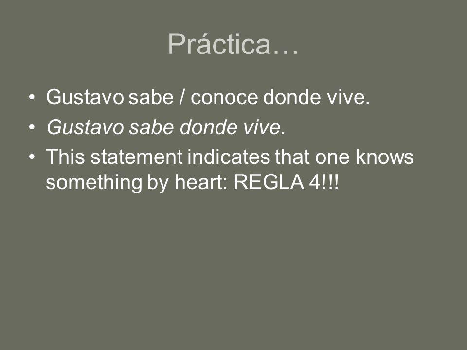 Práctica… Gustavo sabe / conoce donde vive. Gustavo sabe donde vive.