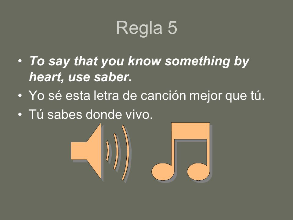 Regla 5 To say that you know something by heart, use saber.