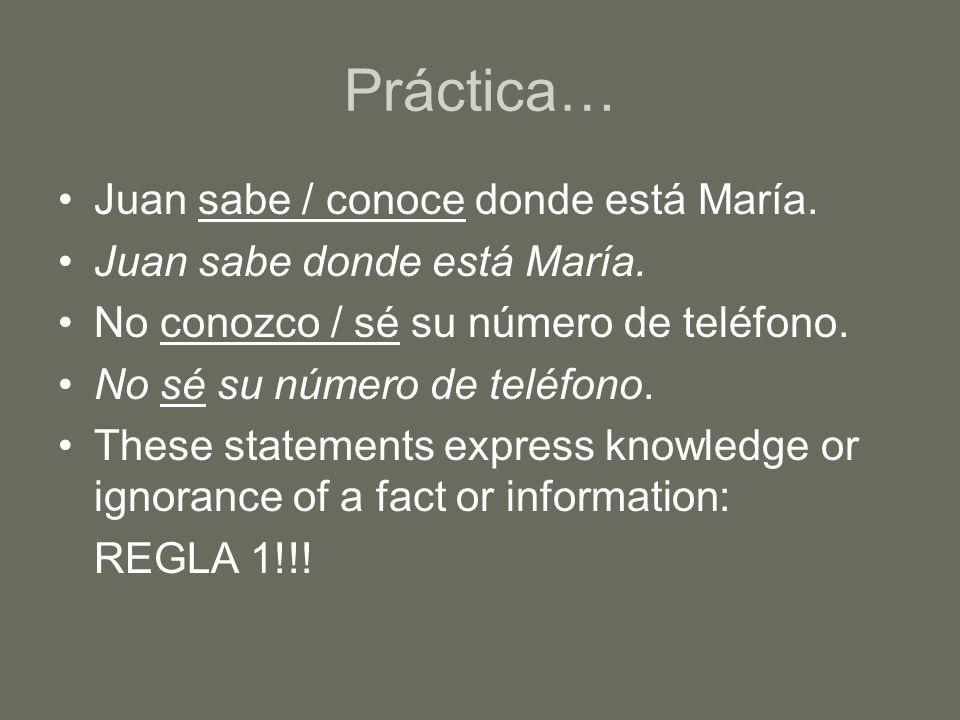 Práctica… Juan sabe / conoce donde está María. Juan sabe donde está María.