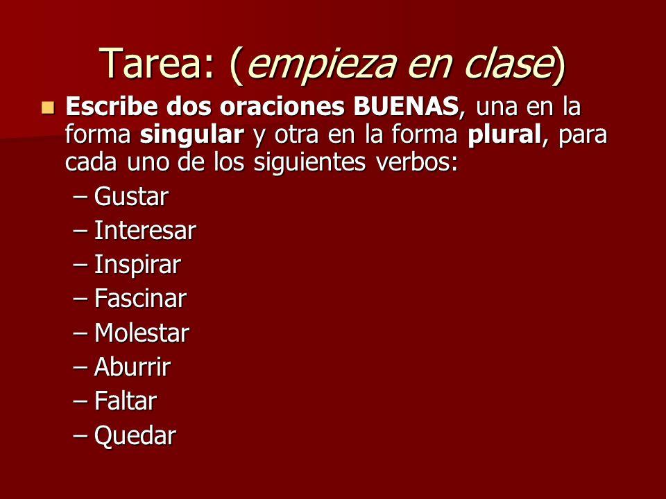 Tarea: (empieza en clase) Escribe dos oraciones BUENAS, una en la forma singular y otra en la forma plural, para cada uno de los siguientes verbos: Es