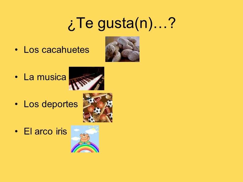 ¿Te gusta(n)…? Los cacahuetes La musica Los deportes El arco iris