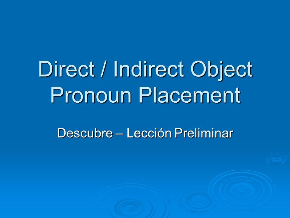 Direct / Indirect Object Pronoun Placement Descubre – Lección Preliminar
