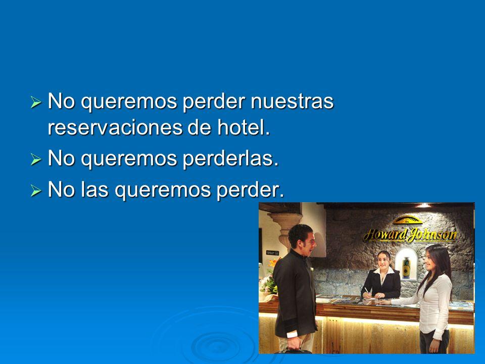 No queremos perder nuestras reservaciones de hotel. No queremos perder nuestras reservaciones de hotel. No queremos perderlas. No queremos perderlas.