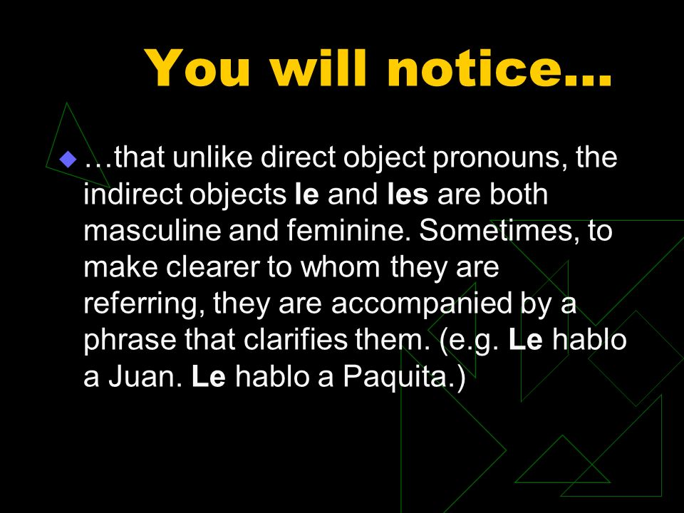 You will notice… …that unlike direct object pronouns, the indirect objects le and les are both masculine and feminine.