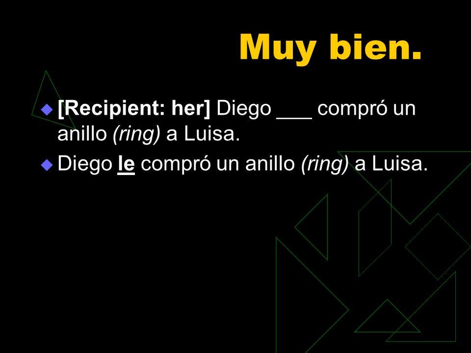 Muy bien. [Recipient: her] Diego ___ compró un anillo (ring) a Luisa. Diego le compró un anillo (ring) a Luisa.