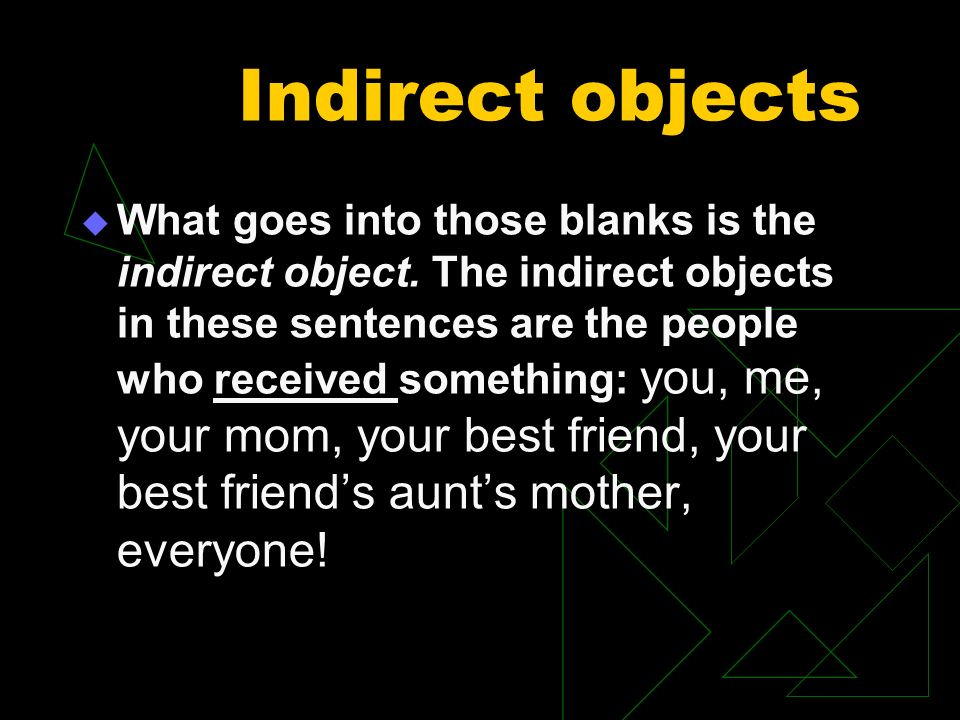 Indirect objects Indirect objects answer the question To whom.