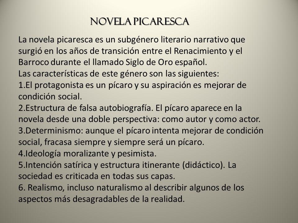 Novela picaresca La novela picaresca es un subgénero literario narrativo que surgió en los años de transición entre el Renacimiento y el Barroco duran